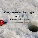 Can You Use an Ice Auger in Dirt?
