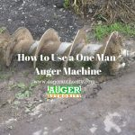 How to Use a One Man Auger Machine