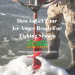 How to get Your Ice Auger Ready for Fishing