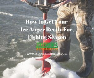 how to get your ice auger ready for fishing season