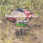 Pros and Cons of Gas Augers