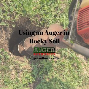 using an auger in rocky soil