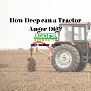 how deep can a tractor auger dig