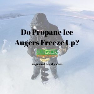 Do propane ice augers freeze up