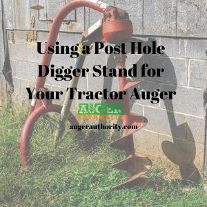 Using a post hole digger stand for your tractor auger