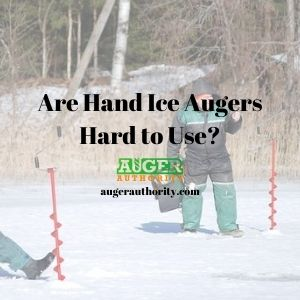 how hard is it to use a hand ice auger