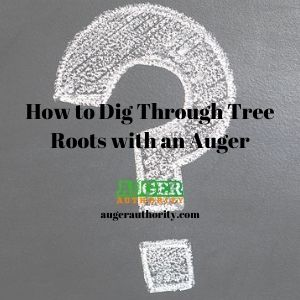 how to dig through tree roots with an auger