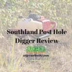 Southland Post Hole Digger Review