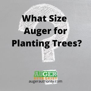 what size auger for planting trees
