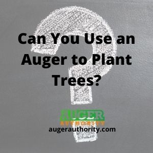 can you use an auger to plant trees